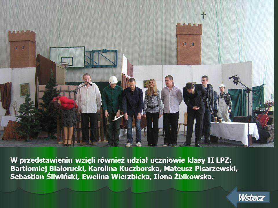 W przedstawieniu wzięli również udział uczniowie klasy II LPZ: Bartłomiej Białorucki, Karolina Kuczborska, Mateusz Pisarzewski, Sebastian Śliwiński, E
