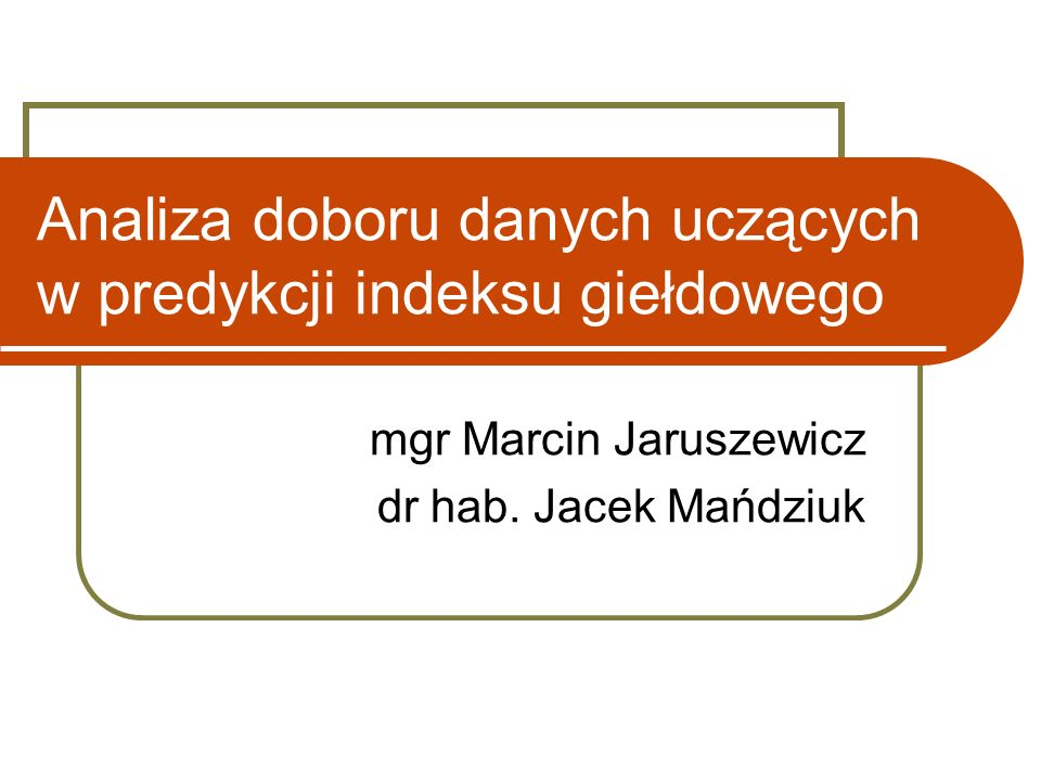 Analiza doboru danych uczących w predykcji indeksu giełdowego mgr Marcin Jaruszewicz dr hab.
