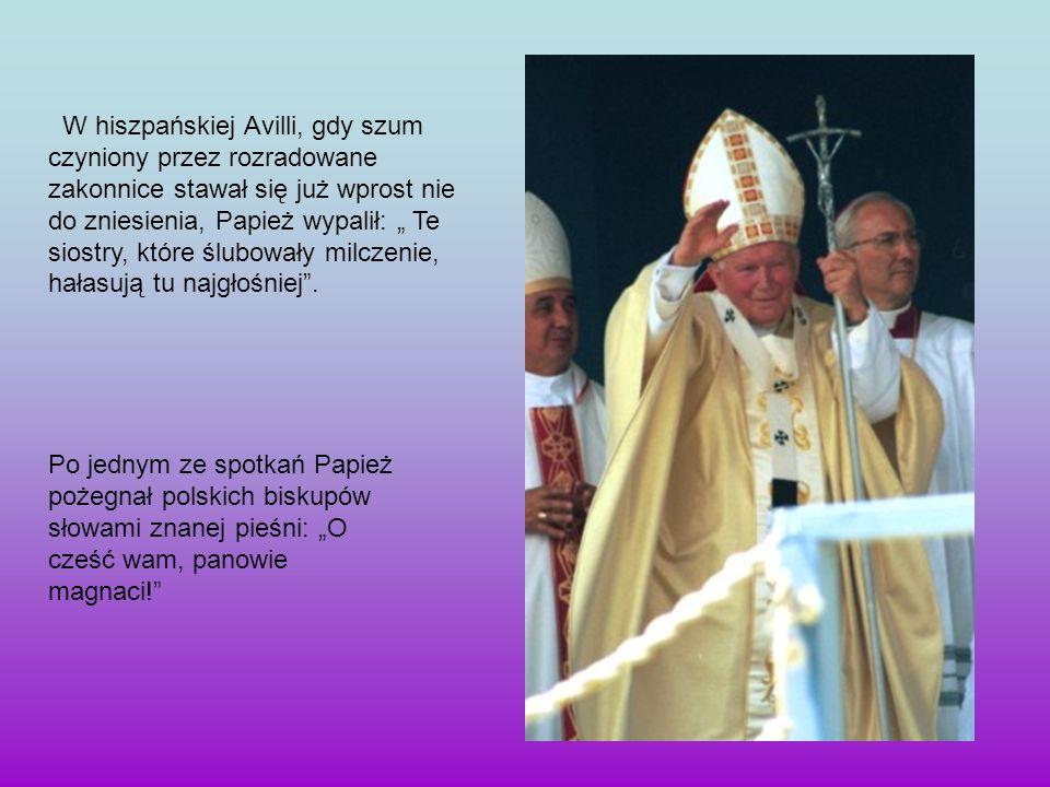 W hiszpańskiej Avilli, gdy szum czyniony przez rozradowane zakonnice stawał się już wprost nie do zniesienia, Papież wypalił: Te siostry, które ślubow