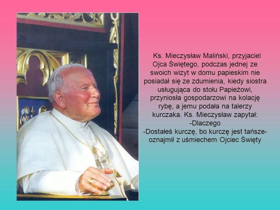 Ks. Mieczysław Maliński, przyjaciel Ojca Świętego, podczas jednej ze swoich wizyt w domu papieskim nie posiadał się ze zdumienia, kiedy siostra usługu