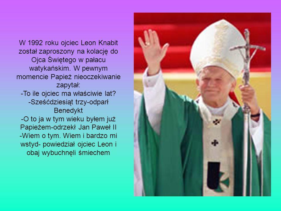 W 1992 roku ojciec Leon Knabit został zaproszony na kolację do Ojca Świętego w pałacu watykańskim. W pewnym momencie Papież nieoczekiwanie zapytał: -T