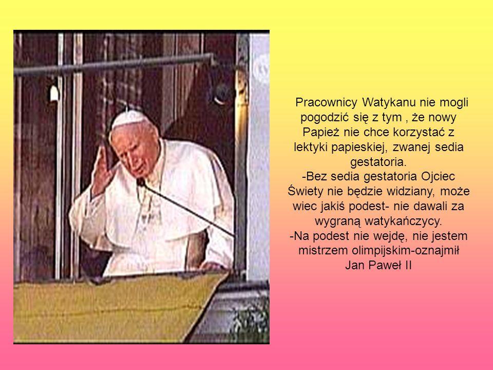Pracownicy Watykanu nie mogli pogodzić się z tym, że nowy Papież nie chce korzystać z lektyki papieskiej, zwanej sedia gestatoria. -Bez sedia gestator