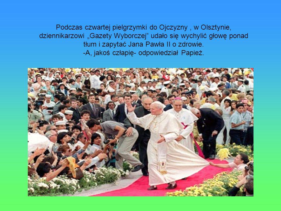 Podczas czwartej pielgrzymki do Ojczyzny, w Olsztynie, dziennikarzowi Gazety Wyborczej udało się wychylić głowę ponad tłum i zapytać Jana Pawła II o z