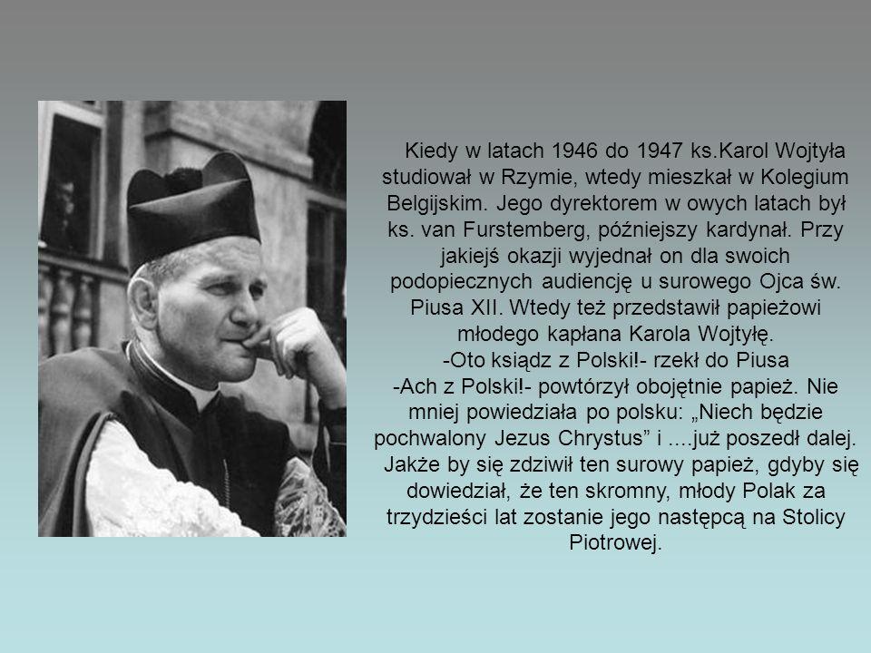 Kiedy w latach 1946 do 1947 ks.Karol Wojtyła studiował w Rzymie, wtedy mieszkał w Kolegium Belgijskim. Jego dyrektorem w owych latach był ks. van Furs