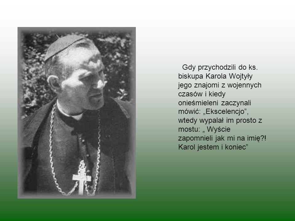 Gdy przychodzili do ks. biskupa Karola Wojtyły jego znajomi z wojennych czasów i kiedy onieśmieleni zaczynali mówić: Ekscelencjo, wtedy wypalał im pro