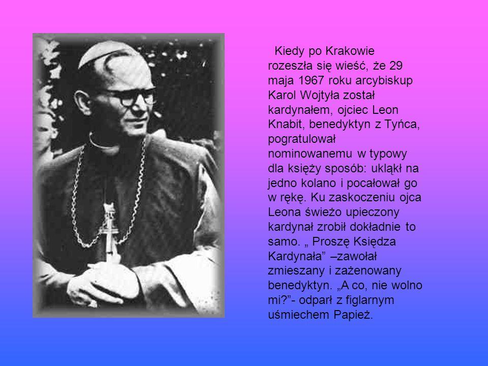 Kiedy po Krakowie rozeszła się wieść, że 29 maja 1967 roku arcybiskup Karol Wojtyła został kardynałem, ojciec Leon Knabit, benedyktyn z Tyńca, pogratu