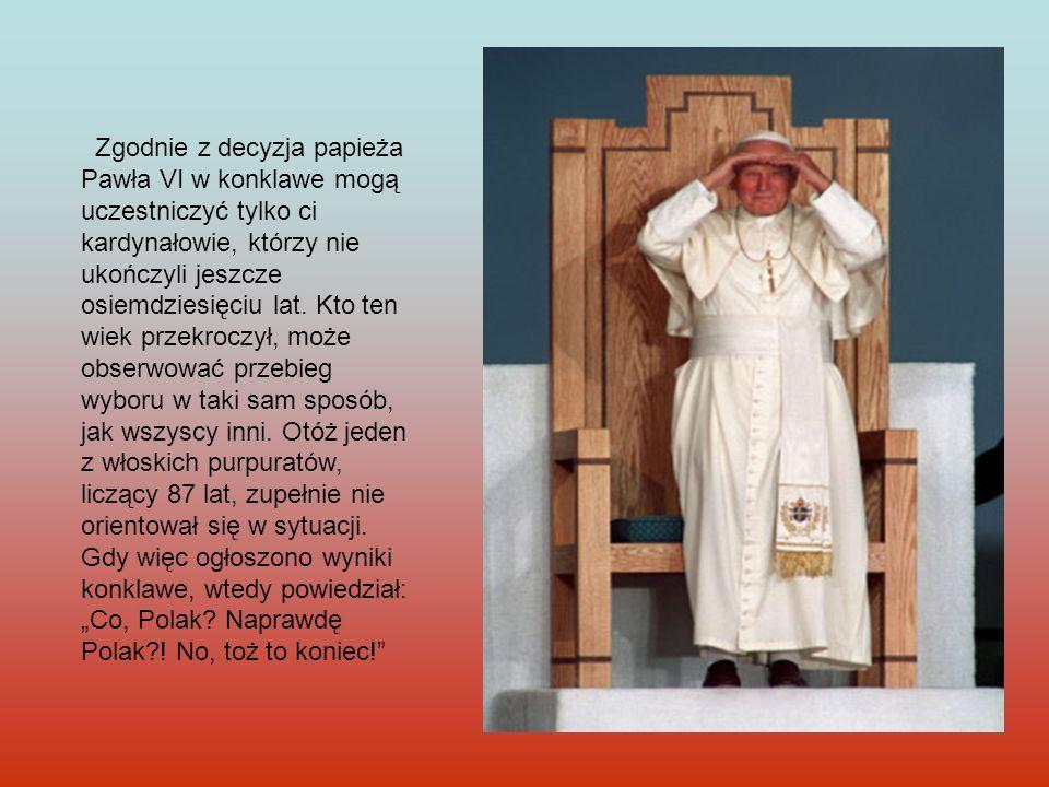 Zgodnie z decyzja papieża Pawła VI w konklawe mogą uczestniczyć tylko ci kardynałowie, którzy nie ukończyli jeszcze osiemdziesięciu lat. Kto ten wiek