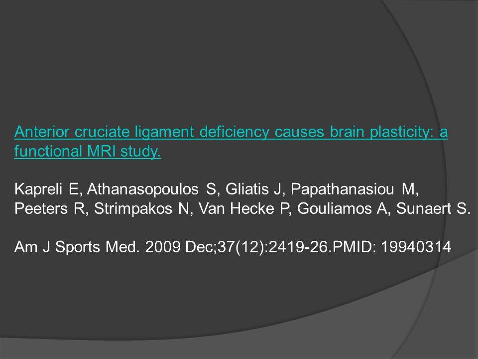 Anterior cruciate ligament deficiency causes brain plasticity: a functional MRI study. Kapreli E, Athanasopoulos S, Gliatis J, Papathanasiou M, Peeter