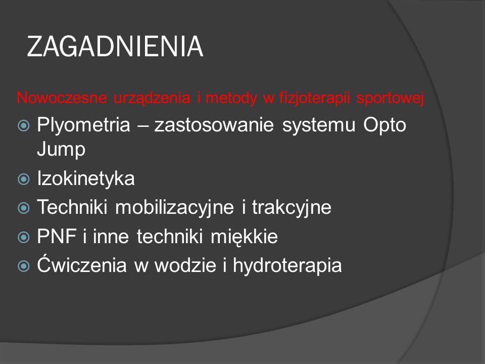 ZAGADNIENIA Nowoczesne urządzenia i metody w fizjoterapii sportowej Plyometria – zastosowanie systemu Opto Jump Izokinetyka Techniki mobilizacyjne i t