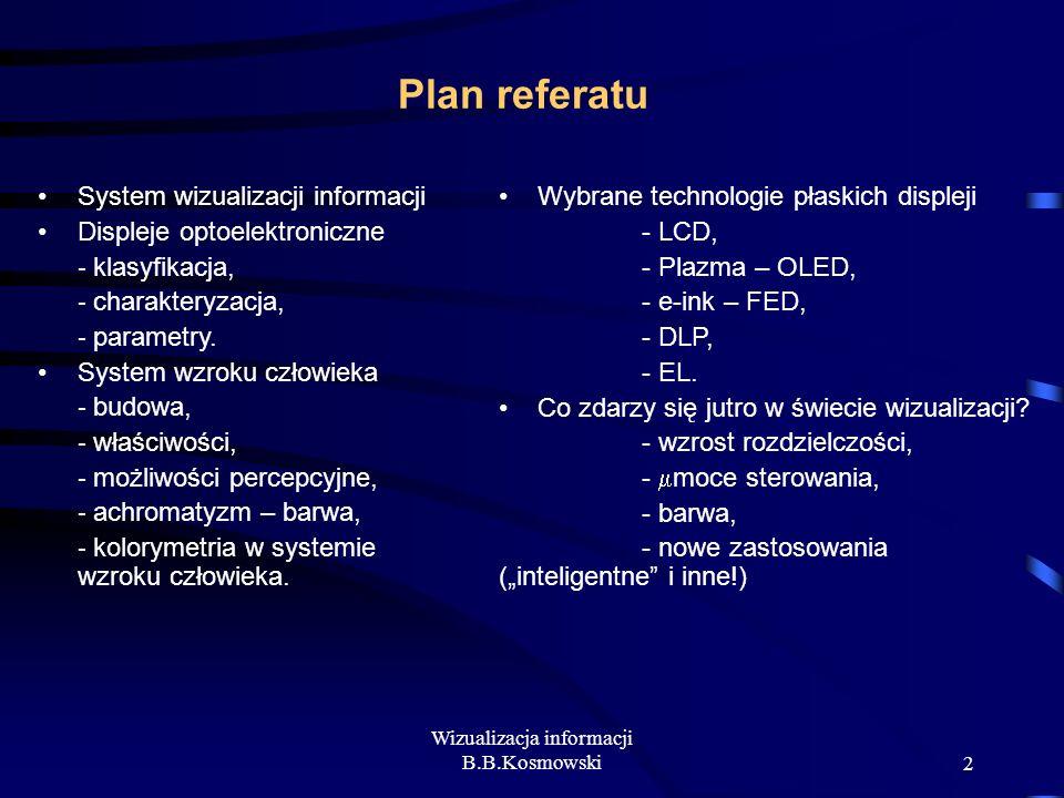 Wizualizacja informacji B.B.Kosmowski2 System wizualizacji informacji Displeje optoelektroniczne - klasyfikacja, - charakteryzacja, - parametry. Syste
