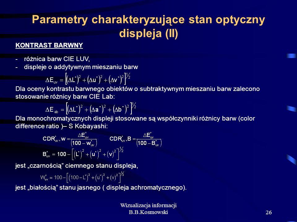 Wizualizacja informacji B.B.Kosmowski26 Parametry charakteryzujące stan optyczny displeja (II) KONTRAST BARWNY - różnica barw CIE LUV, - displeje o ad