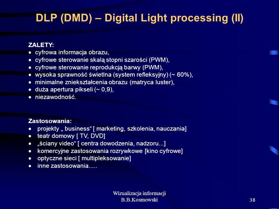 Wizualizacja informacji B.B.Kosmowski38 DLP (DMD) – Digital Light processing (II) ZALETY: cyfrowa informacja obrazu, cyfrowe sterowanie skalą stopni s