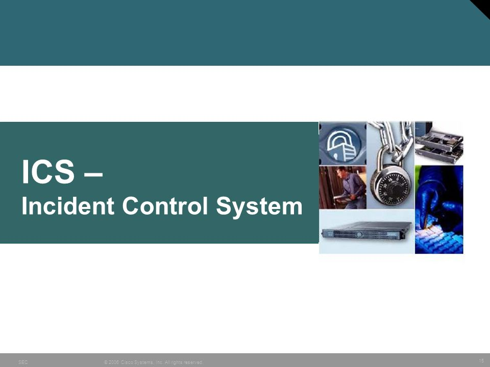 15 © 2006 Cisco Systems, Inc. All rights reserved.SEC ICS – Incident Control System