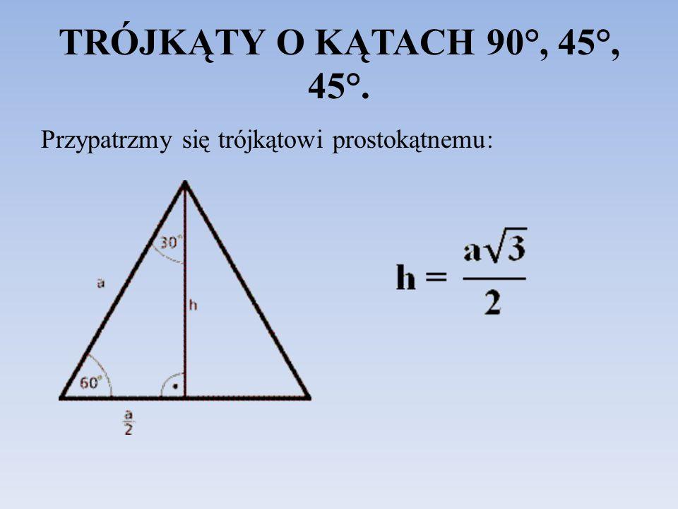 TRÓJKĄTY O KĄTACH 90°, 45°, 45°. Przypatrzmy się trójkątowi prostokątnemu: