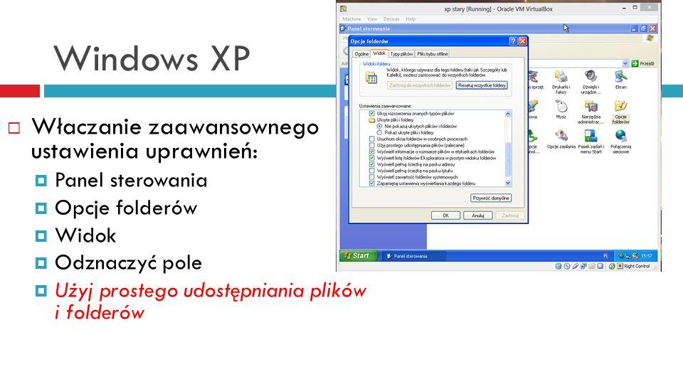 Windows XP Właczanie zaawansownego ustawienia uprawnień: Panel sterowania Opcje folderów Widok Odznaczyć pole Użyj prostego udostępniania plików i fol
