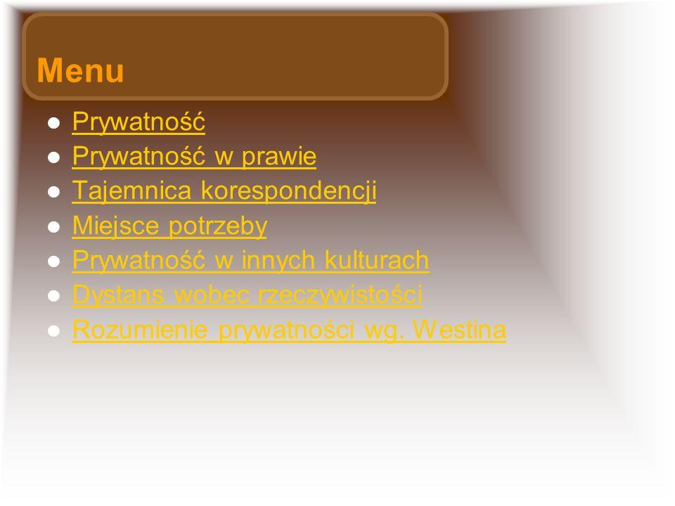 Menu Prywatność Prywatność w prawie Tajemnica korespondencji Miejsce potrzeby Prywatność w innych kulturach Dystans wobec rzeczywistości Rozumienie prywatności wg.