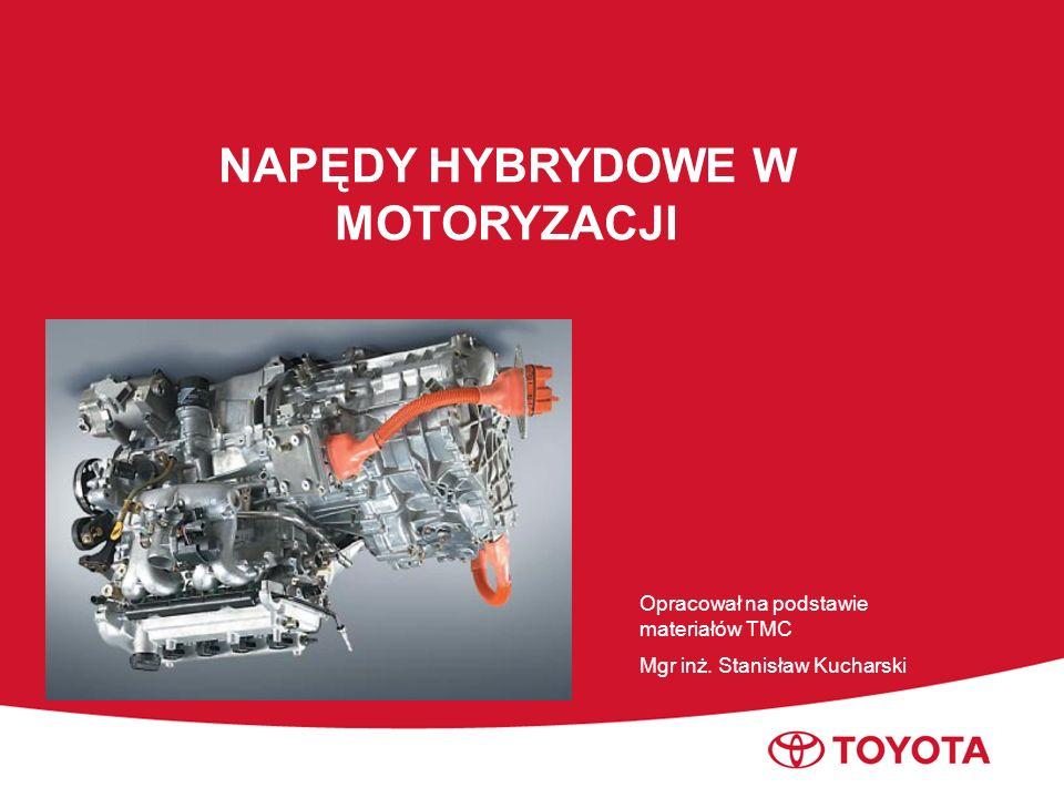 Toyota Motor Marketing Europe Opracował na podstawie materiałów TMC Mgr inż. Stanisław Kucharski NAPĘDY HYBRYDOWE W MOTORYZACJI