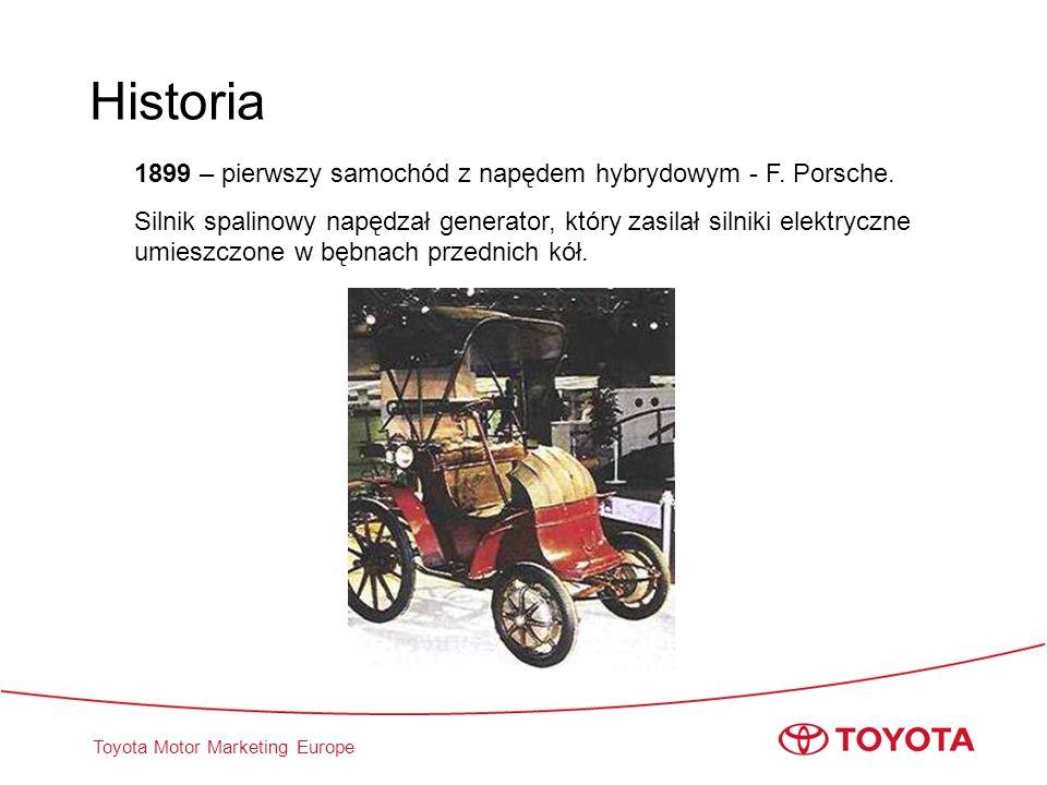 Toyota Motor Marketing Europe Historia 1899 – pierwszy samochód z napędem hybrydowym - F. Porsche. Silnik spalinowy napędzał generator, który zasilał