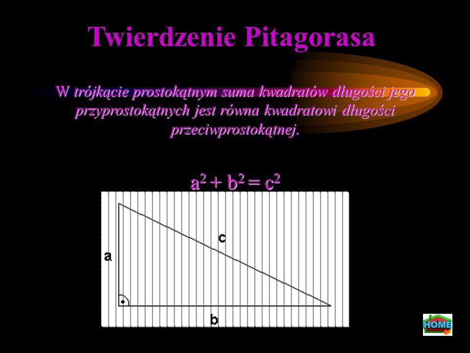 Twierdzenie Pitagorasa W trójkącie prostokątnym suma kwadratów długości jego przyprostokątnych jest równa kwadratowi długości przeciwprostokątnej. a 2