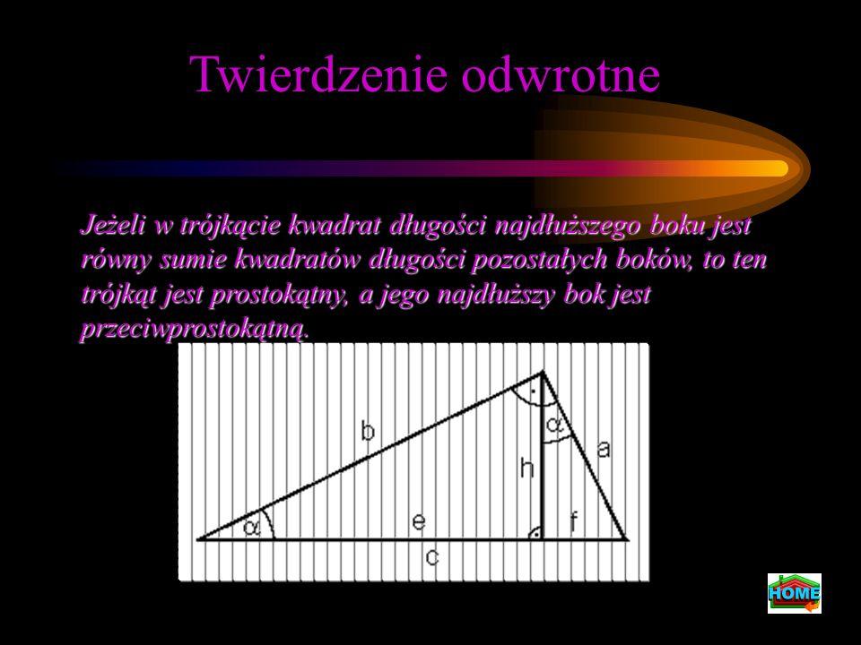 Twierdzenie odwrotne Jeżeli w trójkącie kwadrat długości najdłuższego boku jest równy sumie kwadratów długości pozostałych boków, to ten trójkąt jest