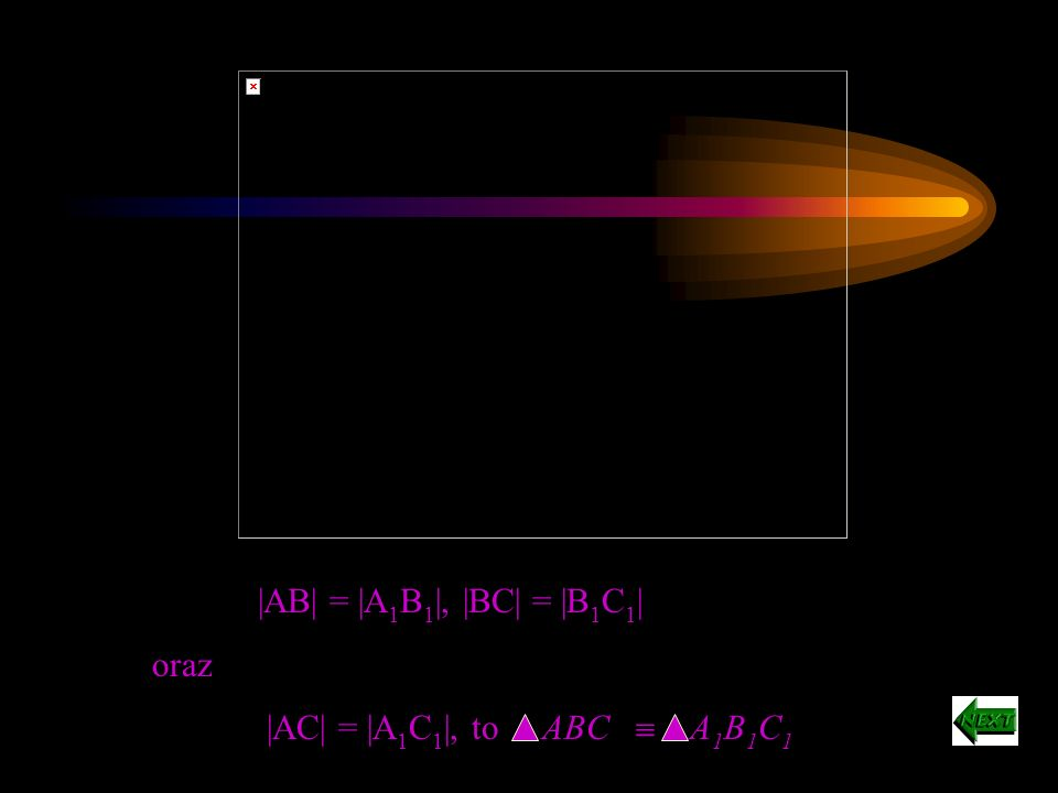 |AB| = |A 1 B 1 |, |AC| = |A 1 C 1 | i CAB = C 1 A 1 B 1 to ABC A 1 B 1 C 1