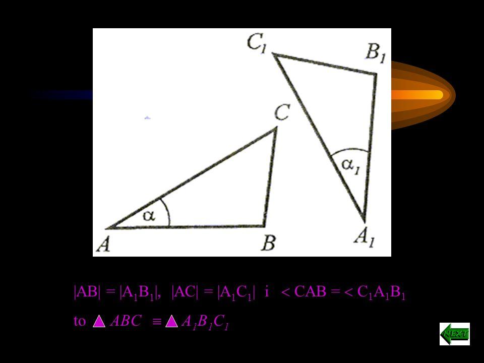 |AB| = |A 1 B 1 | i CAB = C 1 A 1 B 1 i ABC = A 1 B 1 C 1 to ABC A 1 B 1 C 1