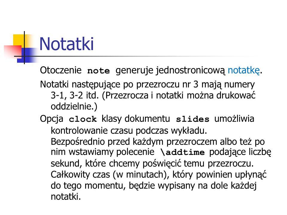 Notatki Otoczenie note generuje jednostronicową notatkę. Notatki następujące po przezroczu nr 3 mają numery 3-1, 3-2 itd. (Przezrocza i notatki można