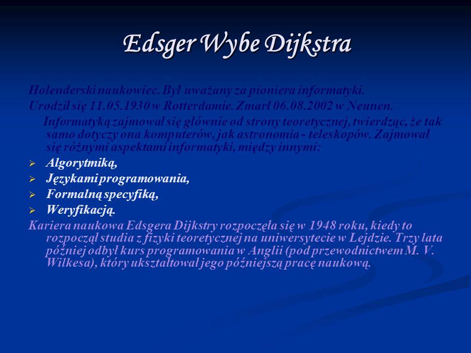 Edsger Wybe Dijkstra Holenderski naukowiec. Był uważany za pioniera informatyki.