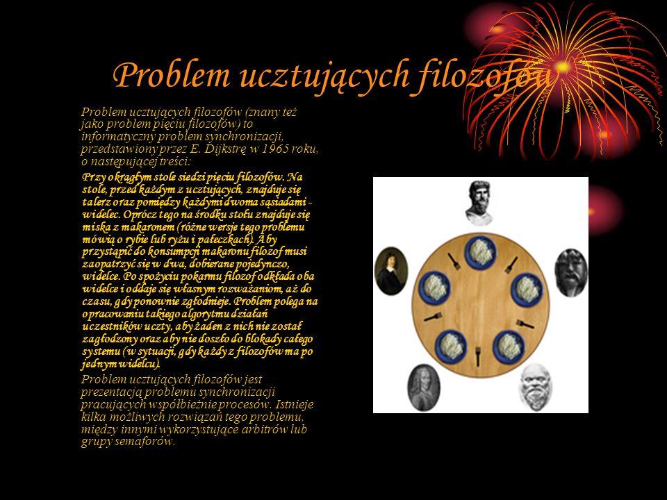 Problem ucztujących filozofów Problem ucztujących filozofów (znany też jako problem pięciu filozofów) to informatyczny problem synchronizacji, przedstawiony przez E.