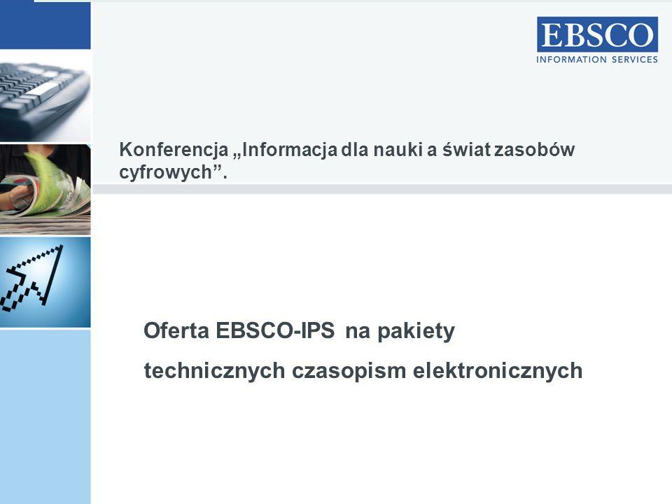 Oferta EBSCO-IPS na pakiety technicznych czasopism elektronicznych Konferencja Informacja dla nauki a świat zasobów cyfrowych.
