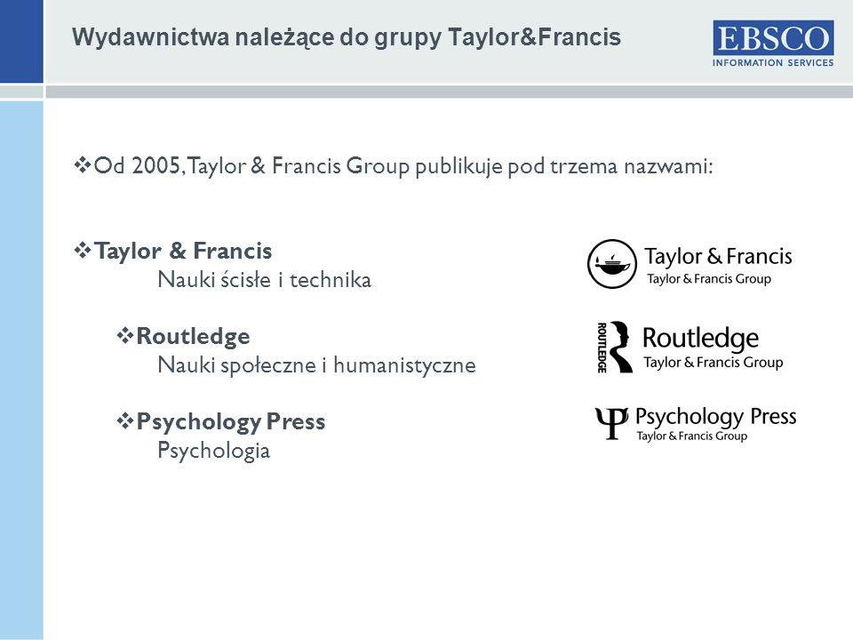 Wydawnictwa należące do grupy Taylor&Francis Od 2005, Taylor & Francis Group publikuje pod trzema nazwami: Taylor & Francis Nauki ścisłe i technika Ro
