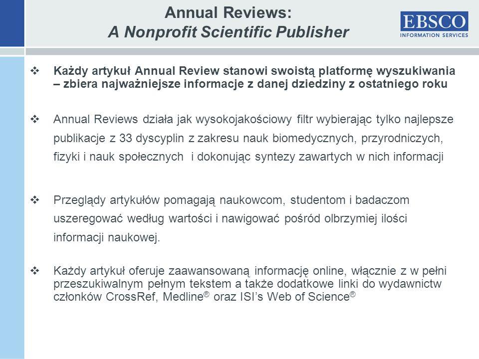 Annual Reviews: A Nonprofit Scientific Publisher Każdy artykuł Annual Review stanowi swoistą platformę wyszukiwania – zbiera najważniejsze informacje