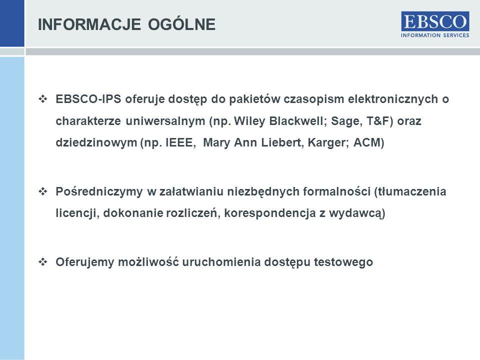 INFORMACJE OGÓLNE EBSCO-IPS oferuje dostęp do pakietów czasopism elektronicznych o charakterze uniwersalnym (np. Wiley Blackwell; Sage, T&F) oraz dzie