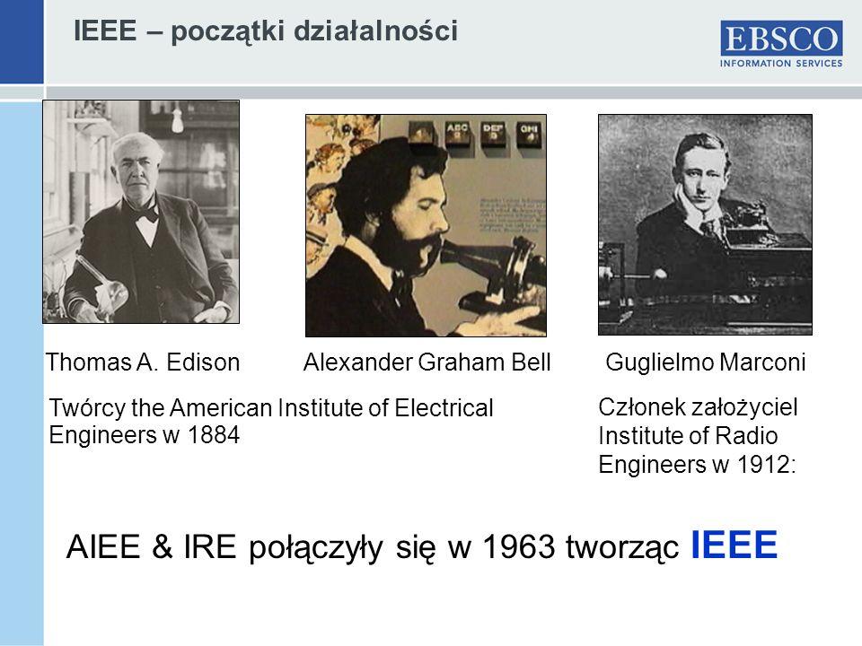 IEEE – początki działalności Alexander Graham Bell Twórcy the American Institute of Electrical Engineers w 1884 Thomas A. Edison Członek założyciel In