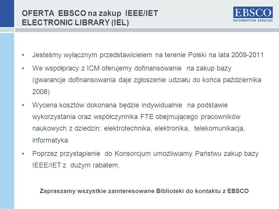 OFERTA EBSCO na zakup IEEE/IET ELECTRONIC LIBRARY (IEL) Jesteśmy wyłącznym przedstawicielem na terenie Polski na lata 2009-2011 We współpracy z ICM of
