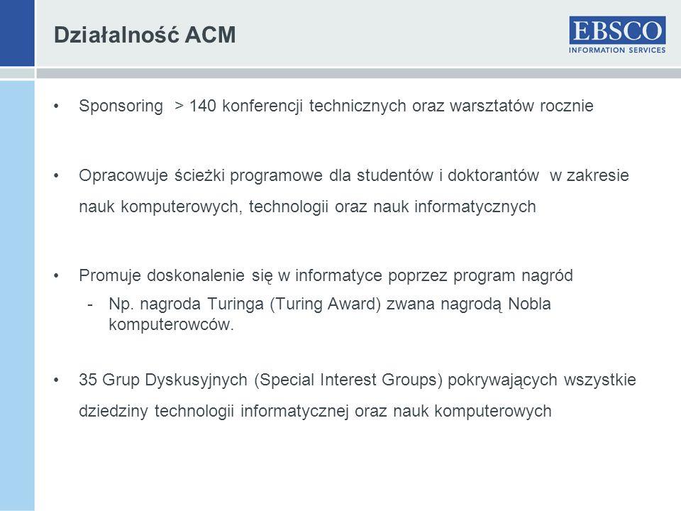 Działalność ACM Sponsoring > 140 konferencji technicznych oraz warsztatów rocznie Opracowuje ścieżki programowe dla studentów i doktorantów w zakresie