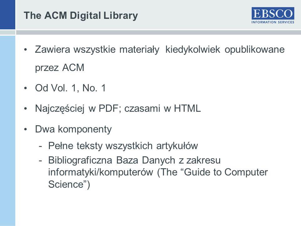 The ACM Digital Library Zawiera wszystkie materiały kiedykolwiek opublikowane przez ACM Od Vol. 1, No. 1 Najczęściej w PDF; czasami w HTML Dwa kompone