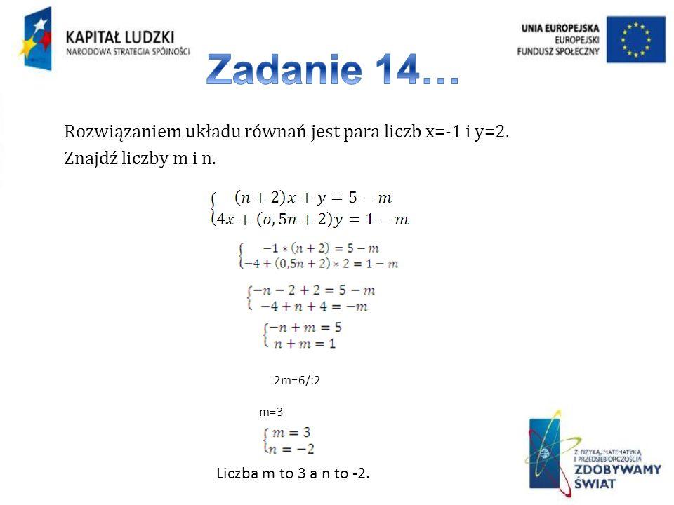 Rozwiązaniem układu równań jest para liczb x=-1 i y=2. Znajdź liczby m i n. 2m=6/:2 m=3 Liczba m to 3 a n to -2.
