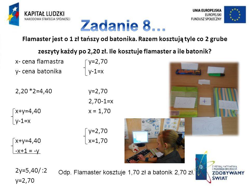 x- cena flamastra y- cena batonika 2,20 *2=4,40 x+y=4,40 y-1=x x+y=4,40 -x+1 = -y 2y=5,40/ :2 y=2,70 y-1=x y=2,70 2,70-1=x x = 1,70 y=2,70 x=1,70 Flam