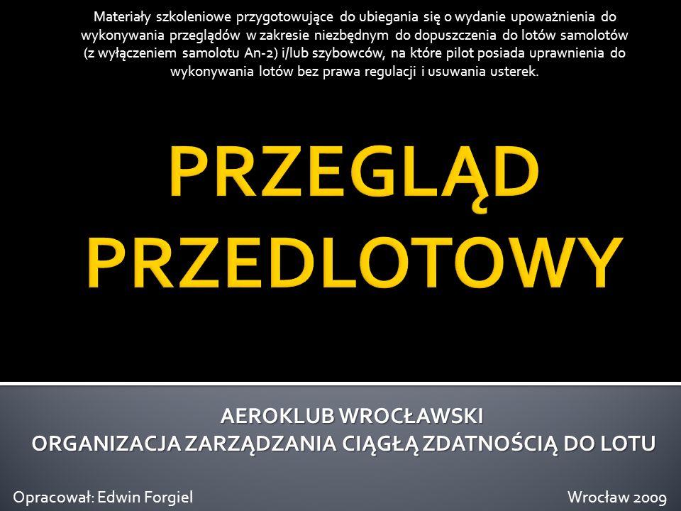 22 Zgodnie z wytycznymi Urzędu Lotnictwa Cywilnego w oparciu o Szczegółowe zasady dotyczące bezpieczeństwa i eksploatacji statków powietrznych lotnictwa ogólnego i usługowego oraz obowiązków ich użytkowników (PL-6) – Załącznik nr 2 do Rozporządzenia Ministra Infrastruktury z dnia 5 listopada 2004 r.