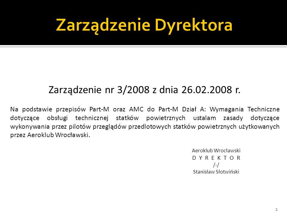 2 Zarządzenie nr 3/2008 z dnia 26.02.2008 r. Na podstawie przepisów Part-M oraz AMC do Part-M Dział A: Wymagania Techniczne dotyczące obsługi technicz
