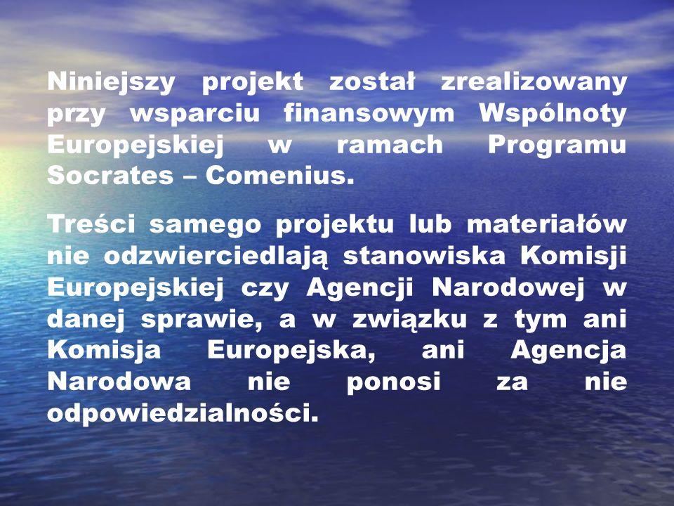 Niniejszy projekt został zrealizowany przy wsparciu finansowym Wspólnoty Europejskiej w ramach Programu Socrates – Comenius. Treści samego projektu lu
