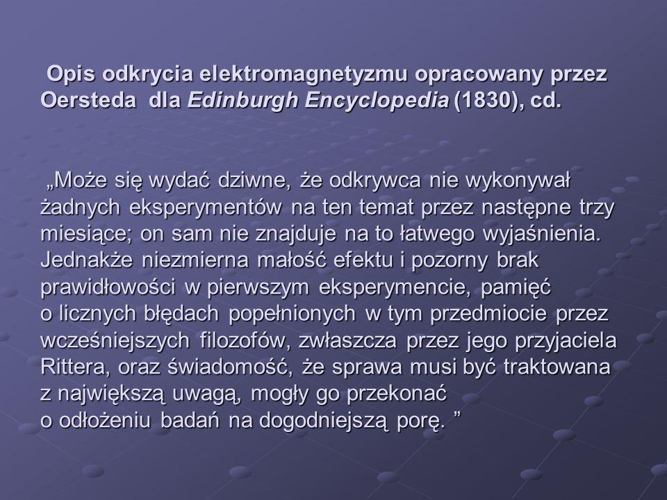 Opis odkrycia elektromagnetyzmu opracowany przez Oersteda dla Edinburgh Encyclopedia (1830), cd. Może się wydać dziwne, że odkrywca nie wykonywał żadn