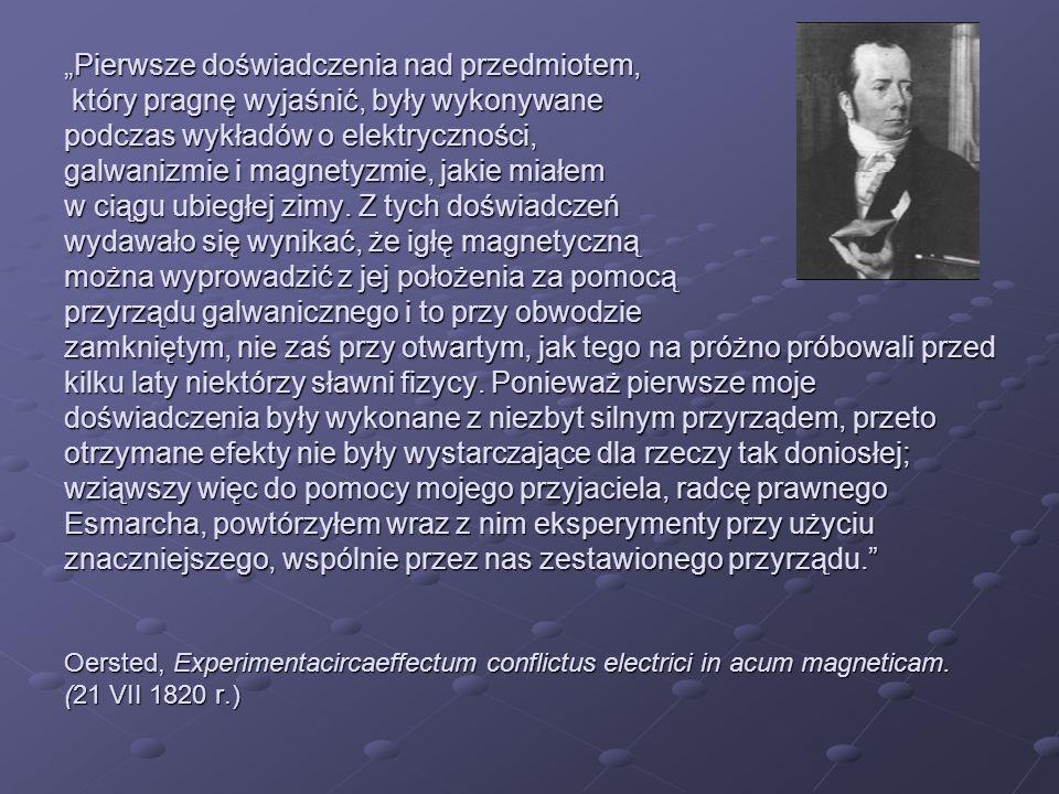 Pierwsze doświadczenia nad przedmiotem, który pragnę wyjaśnić, były wykonywane podczas wykładów o elektryczności, galwanizmie i magnetyzmie, jakie mia