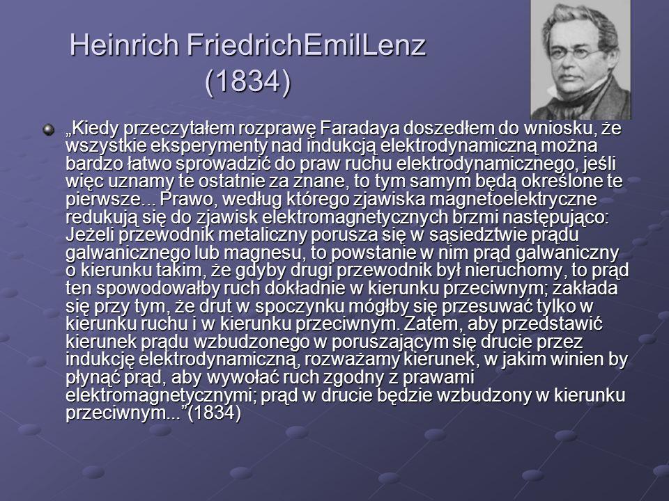 Heinrich FriedrichEmilLenz (1834) Kiedy przeczytałem rozprawę Faradaya doszedłem do wniosku, że wszystkie eksperymenty nad indukcją elektrodynamiczną