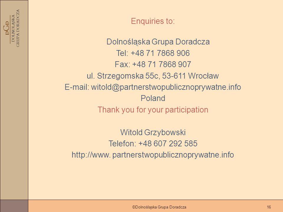 D G D DOLNOLĄSKA GRUPA DORADCZA ©Dolnośląska Grupa Doradcza16 Enquiries to: Dolnośląska Grupa Doradcza Tel: +48 71 7868 906 Fax: +48 71 7868 907 ul.