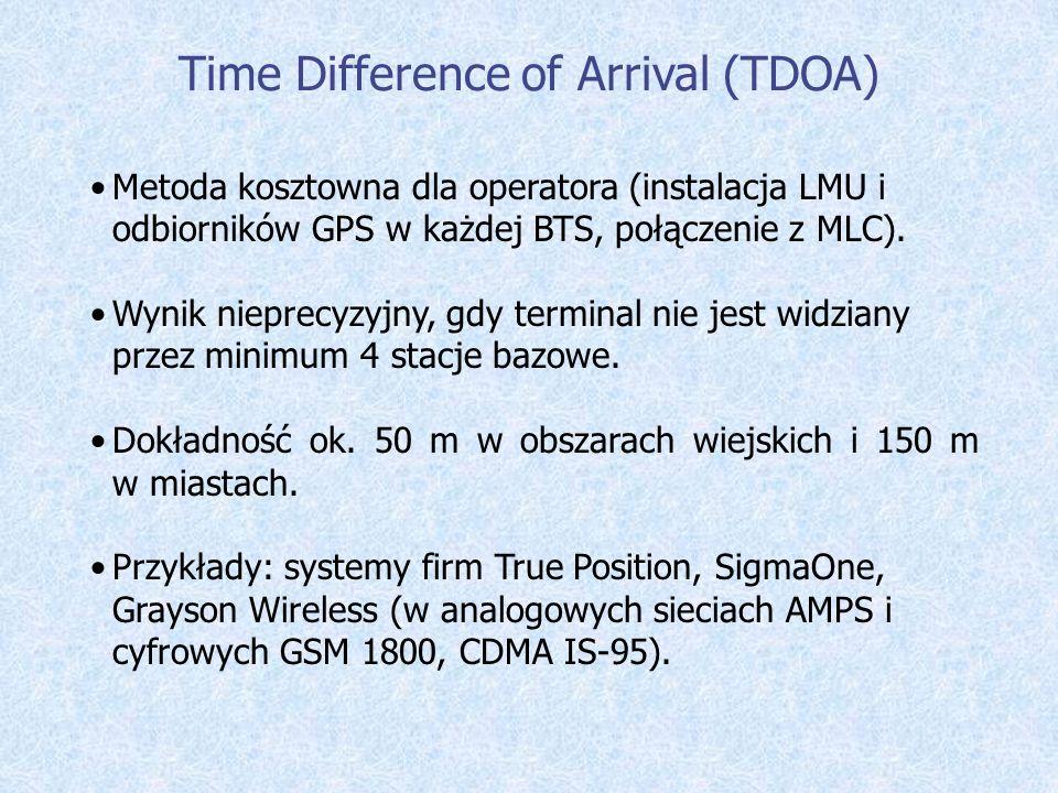 Time Difference of Arrival (TDOA) Metoda kosztowna dla operatora (instalacja LMU i odbiorników GPS w każdej BTS, połączenie z MLC). Wynik nieprecyzyjn
