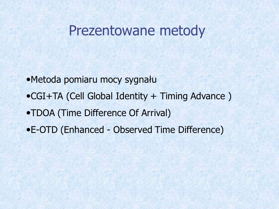 Metoda pomiaru mocy sygnału CGI+TA (Cell Global Identity + Timing Advance ) TDOA (Time Difference Of Arrival) E-OTD (Enhanced - Observed Time Differen