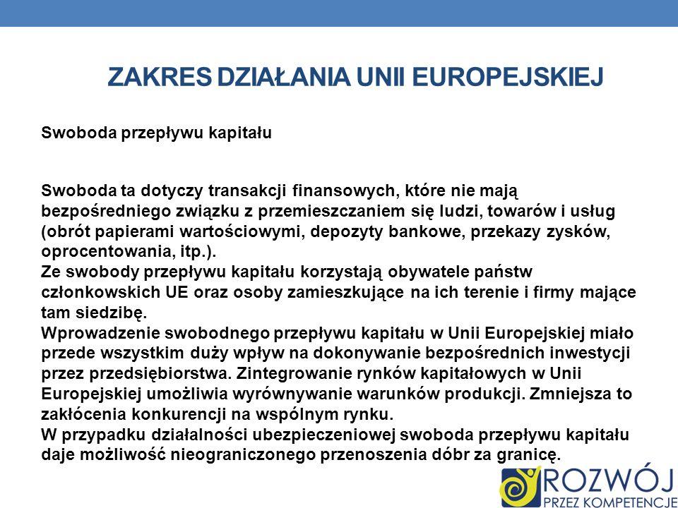 ZAKRES DZIAŁANIA UNII EUROPEJSKIEJ Swoboda przepływu kapitału Swoboda ta dotyczy transakcji finansowych, które nie mają bezpośredniego związku z przem