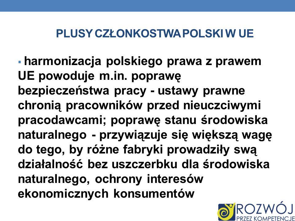 PLUSY CZŁONKOSTWA POLSKI W UE harmonizacja polskiego prawa z prawem UE powoduje m.in. poprawę bezpieczeństwa pracy - ustawy prawne chronią pracowników